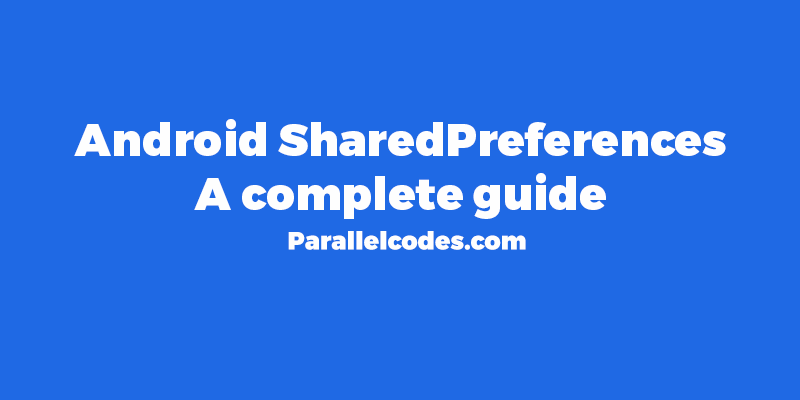 How to use Android SharedPreferences – Example